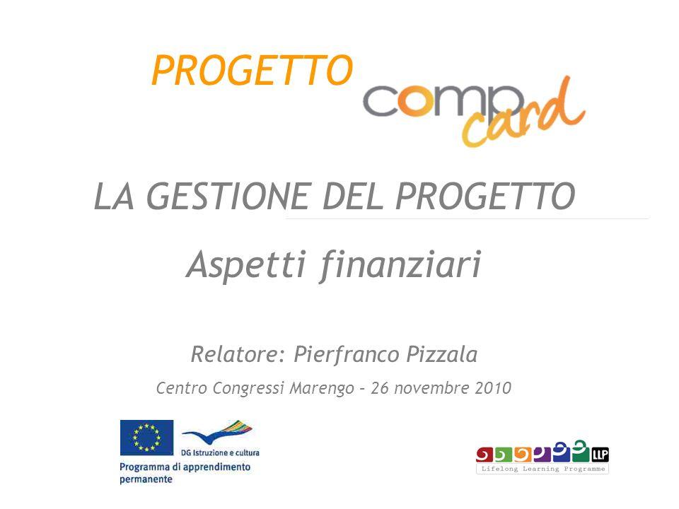 PROGETTO LA GESTIONE DEL PROGETTO Aspetti finanziari Relatore: Pierfranco Pizzala Centro Congressi Marengo – 26 novembre 2010