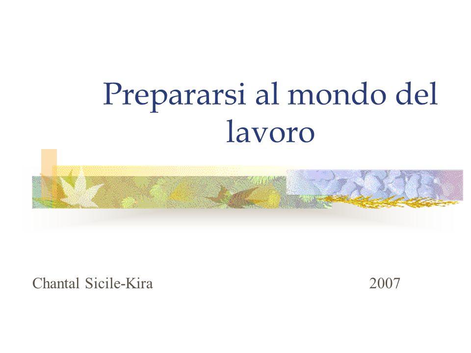 Prepararsi al mondo del lavoro Chantal Sicile-Kira 2007