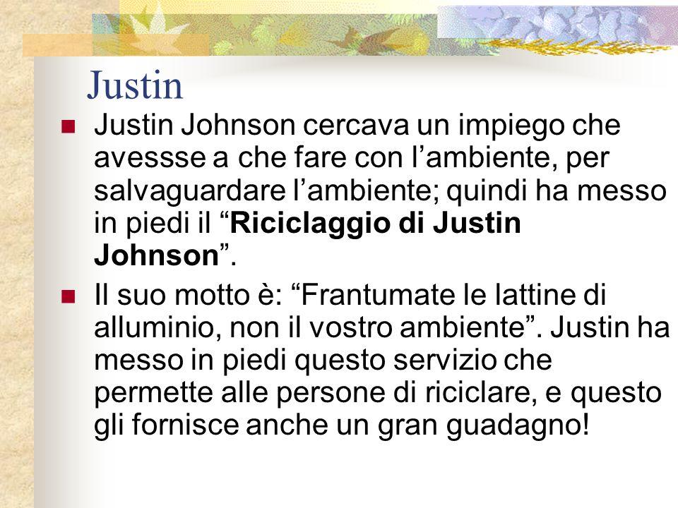 Justin Justin Johnson cercava un impiego che avessse a che fare con lambiente, per salvaguardare lambiente; quindi ha messo in piedi il Riciclaggio di Justin Johnson.