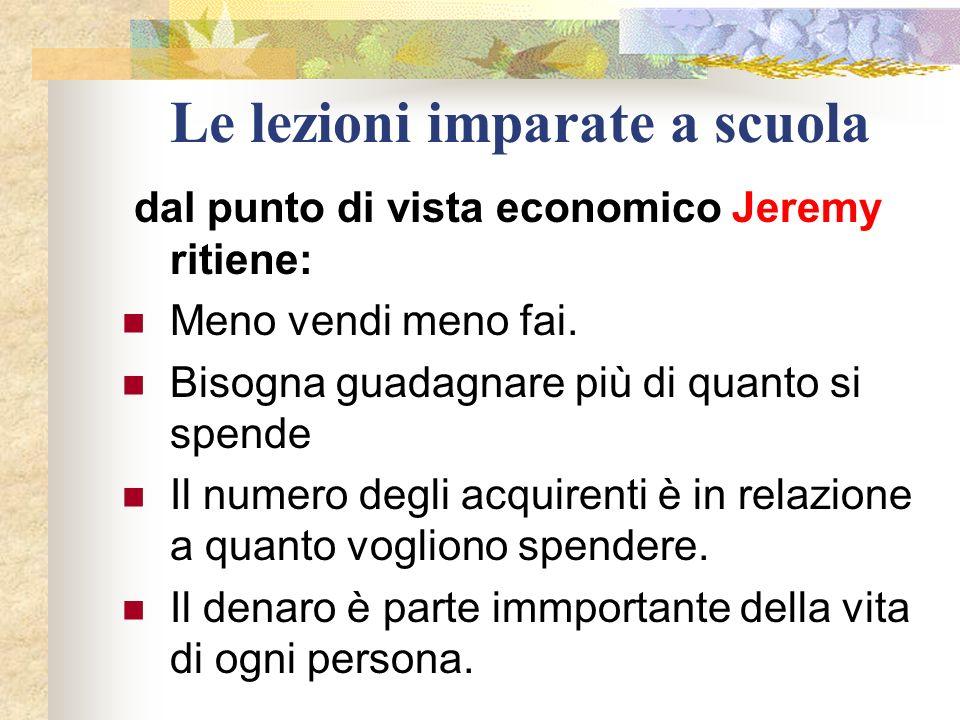Le lezioni imparate a scuola dal punto di vista economico Jeremy ritiene: Meno vendi meno fai.