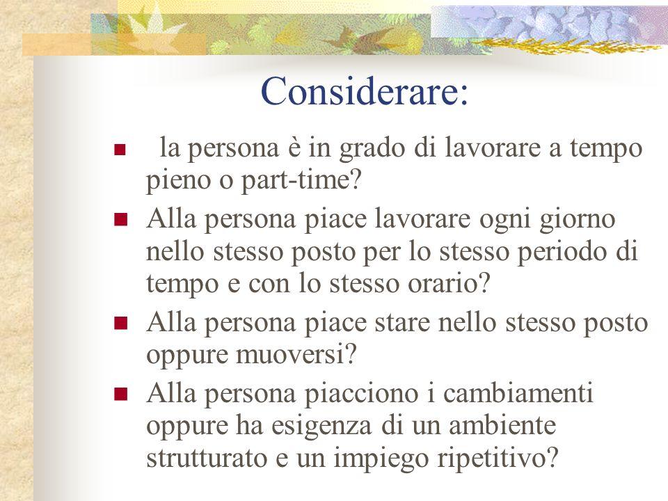 Considerare: la persona è in grado di lavorare a tempo pieno o part-time.