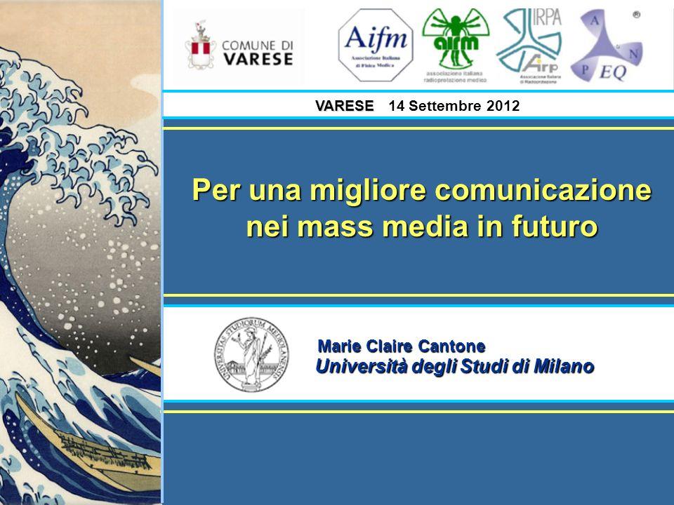 VARESE VARESE 14 Settembre 2012 Marie Claire Cantone Università degli Studi di Milano Per una migliore comunicazione nei mass media in futuro