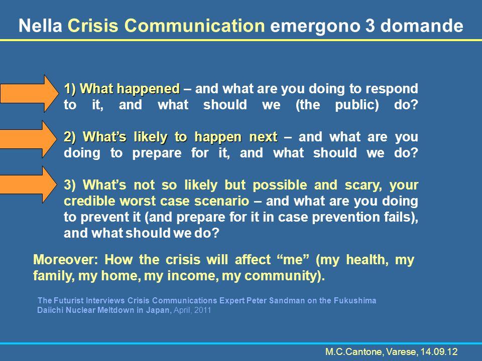 Nella Crisis Communication emergono 3 domande 1) What happened 1) What happened – and what are you doing to respond to it, and what should we (the public) do.