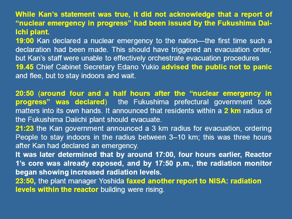 While Kans statement was true, it did not acknowledge that a report of nuclear emergency in progress had been issued by the Fukushima Dai- Ichi plant.