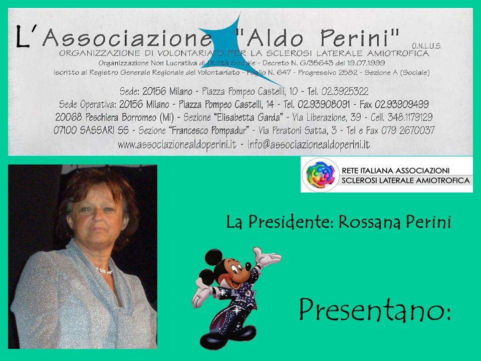 L Presentano: La Presidente: Rossana Perini