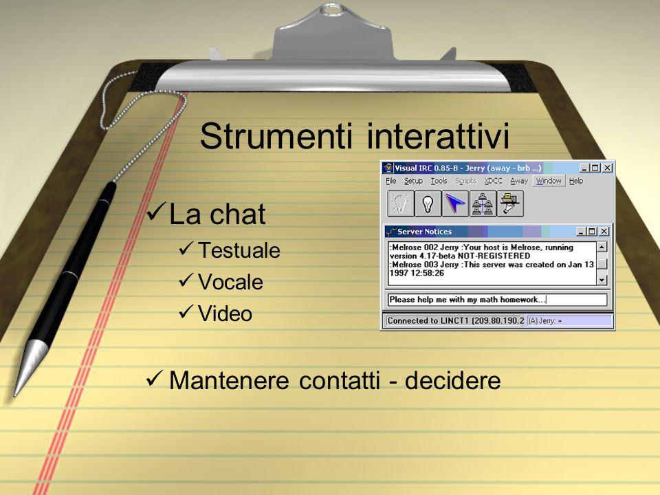 Strumenti interattivi La chat Testuale Vocale Video Mantenere contatti - decidere