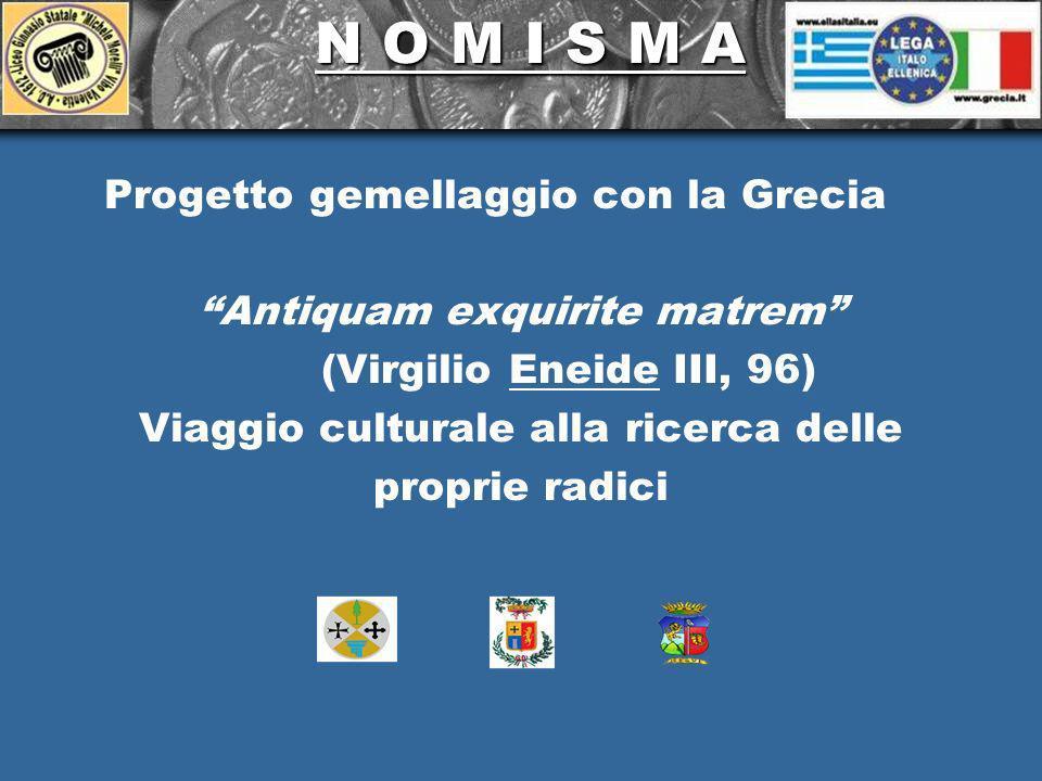 N O M I S M A N O M I S M A Progetto gemellaggio con la Grecia Antiquam exquirite matrem (Virgilio Eneide III, 96) Viaggio culturale alla ricerca delle proprie radici