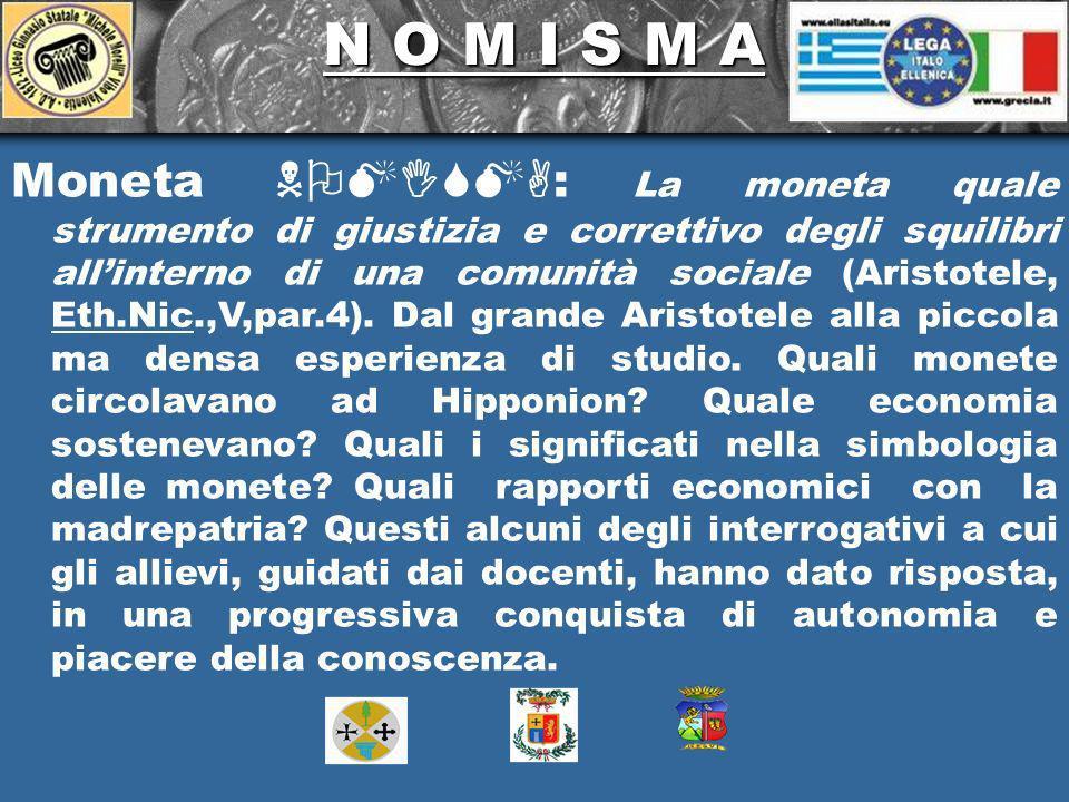 N O M I S M A N O M I S M A Moneta NOMISMA : La moneta quale strumento di giustizia e correttivo degli squilibri allinterno di una comunità sociale (Aristotele, Eth.Nic.,V,par.4).
