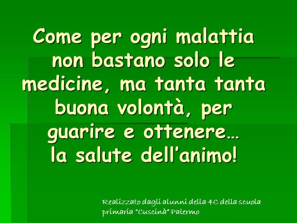 Come per ogni malattia non bastano solo le medicine, ma tanta tanta buona volontà, per guarire e ottenere… la salute dellanimo.