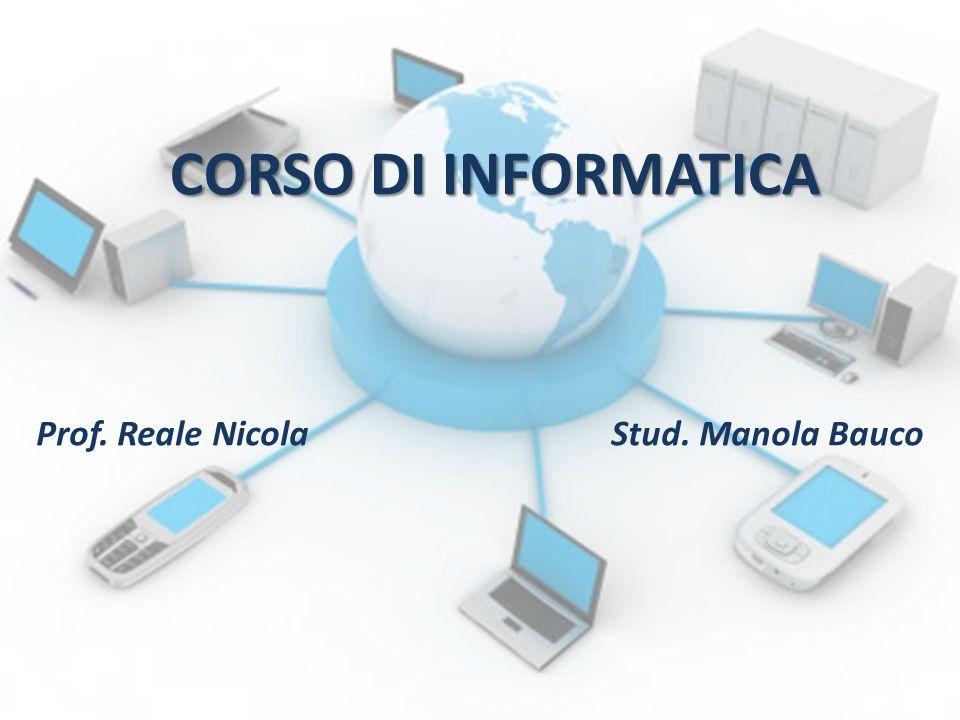CORSO DI INFORMATICA Prof. Reale NicolaStud. Manola Bauco
