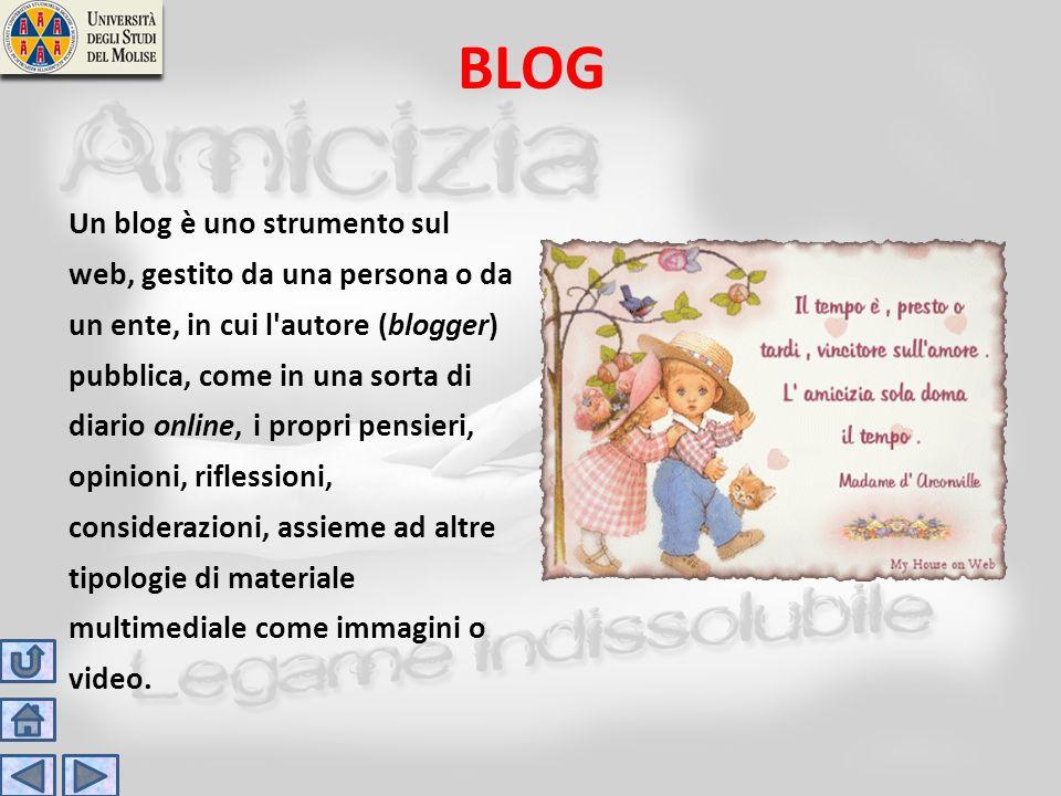 BLOG Un blog è uno strumento sul web, gestito da una persona o da un ente, in cui l'autore (blogger) pubblica, come in una sorta di diario online, i p