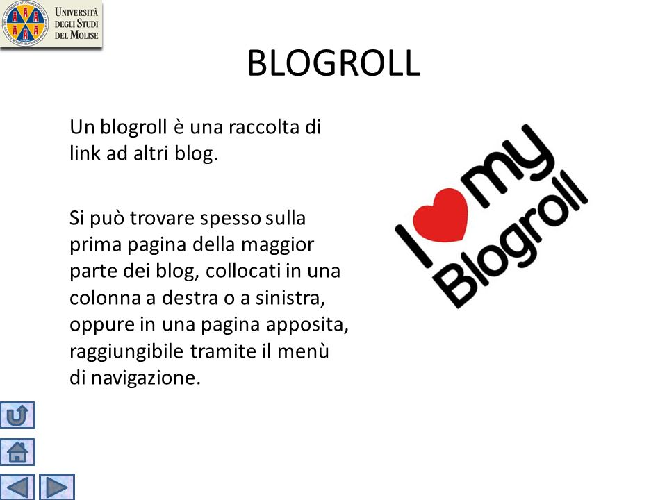 BLOGROLL Un blogroll è una raccolta di link ad altri blog. Si può trovare spesso sulla prima pagina della maggior parte dei blog, collocati in una col