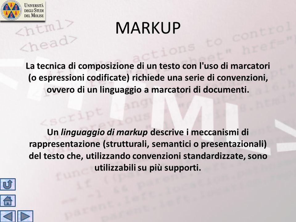 MARKUP La tecnica di composizione di un testo con l'uso di marcatori (o espressioni codificate) richiede una serie di convenzioni, ovvero di un lingua
