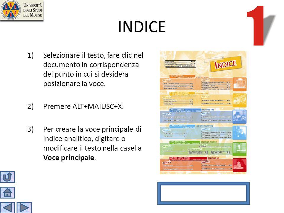 INDICE 1)Selezionare il testo, fare clic nel documento in corrispondenza del punto in cui si desidera posizionare la voce. 2)Premere ALT+MAIUSC+X. 3)P