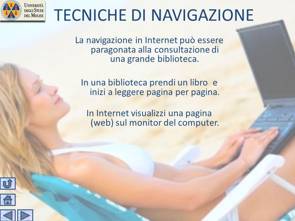 TECNICHE DI NAVIGAZIONE La navigazione in Internet può essere paragonata alla consultazione di una grande biblioteca. In una biblioteca prendi un libr