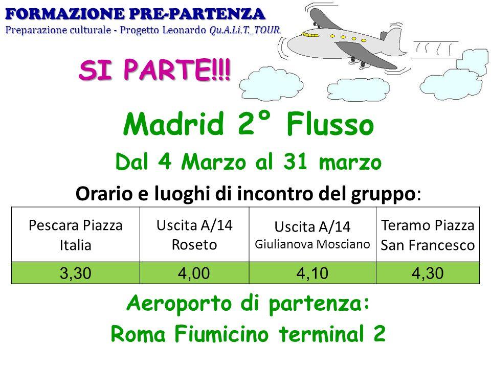 Madrid 2° Flusso Dal 4 Marzo al 31 marzo Orario e luoghi di incontro del gruppo: Aeroporto di partenza: Roma Fiumicino terminal 2 FORMAZIONE PRE-PARTE