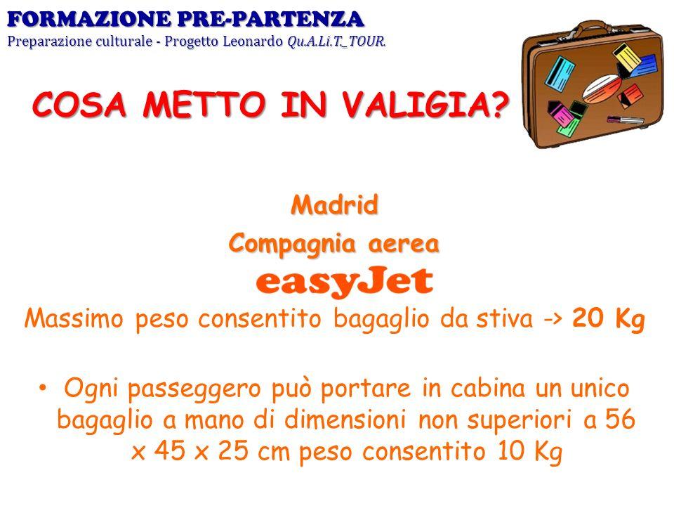 Madrid Compagnia aerea Massimo peso consentito bagaglio da stiva -> 20 Kg Ogni passeggero può portare in cabina un unico bagaglio a mano di dimensioni