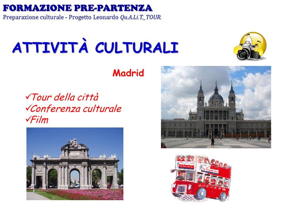 FORMAZIONE PRE-PARTENZA Preparazione culturale - Progetto Leonardo Qu.A.Li.T._TOUR. Madrid ATTIVITÀ CULTURALI Tour della città Conferenza culturale Fi