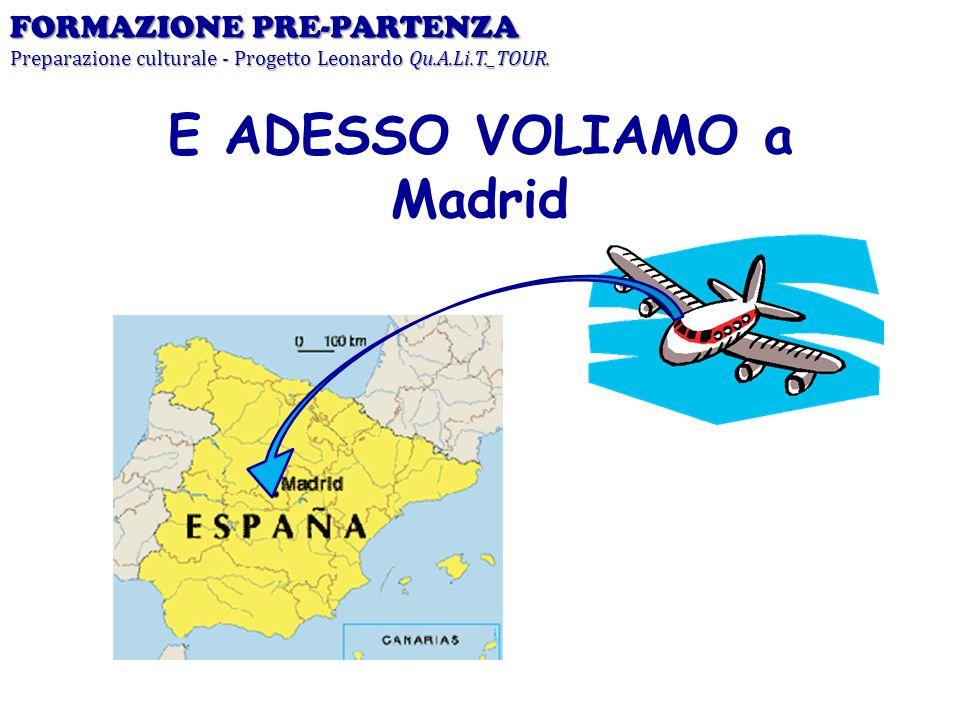 E ADESSO VOLIAMO a Madrid FORMAZIONE PRE-PARTENZA Preparazione culturale - Progetto Leonardo Qu.A.Li.T._TOUR.