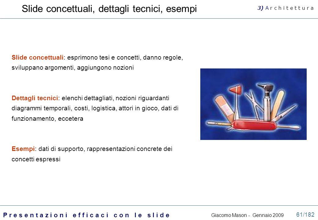 Giacomo Mason - Gennaio 2009 P r e s e n t a z i o n i e f f i c a c i c o n l e s l i d e 61/182 Slide concettuali, dettagli tecnici, esempi Slide co