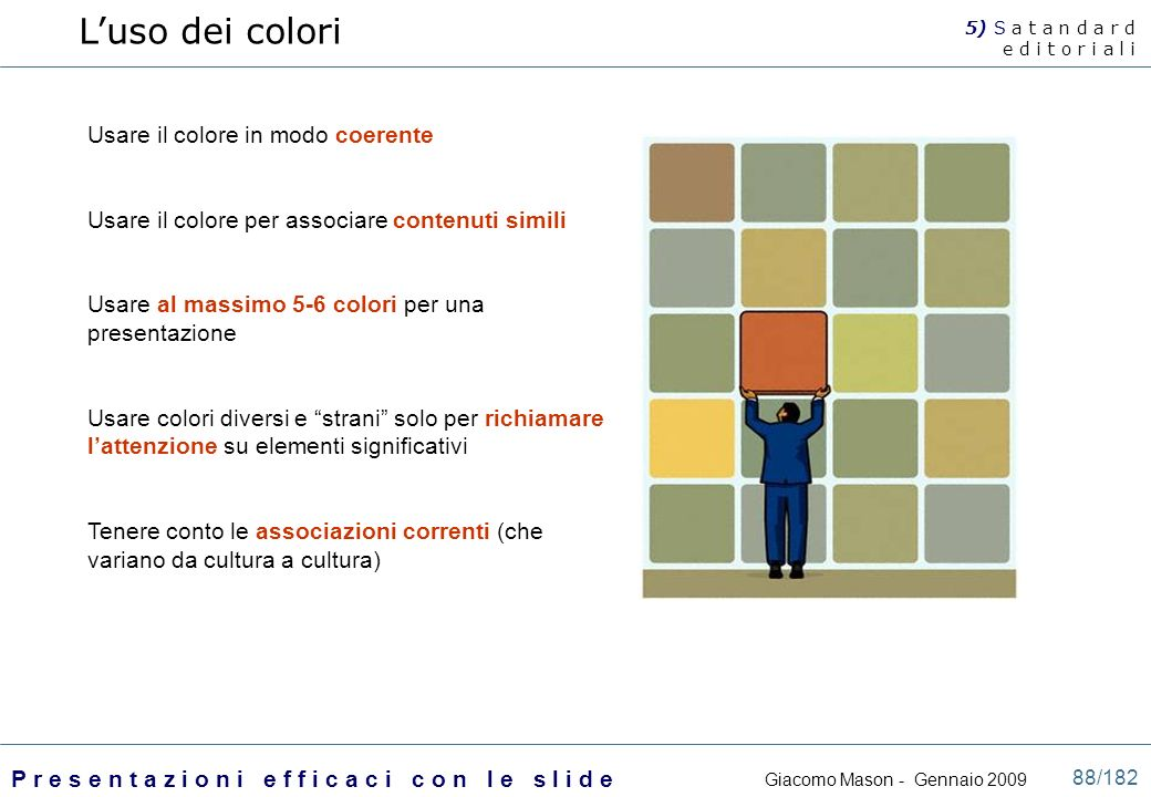 Giacomo Mason - Gennaio 2009 P r e s e n t a z i o n i e f f i c a c i c o n l e s l i d e 88/182 Usare il colore in modo coerente Usare il colore per