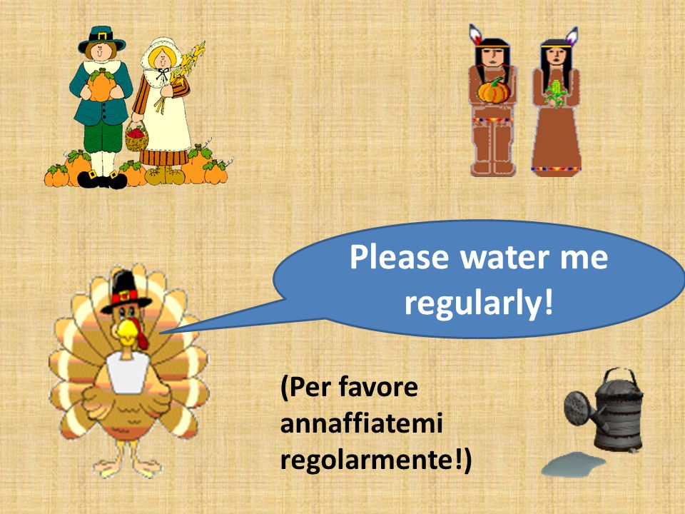 Please water me regularly! (Per favore annaffiatemi regolarmente!)