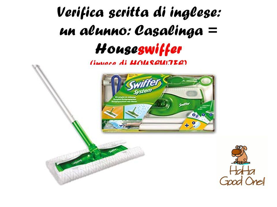 Verifica scritta di inglese: un alunno: Casalinga = Houseswiffer (invece di HOUSEWIFE)