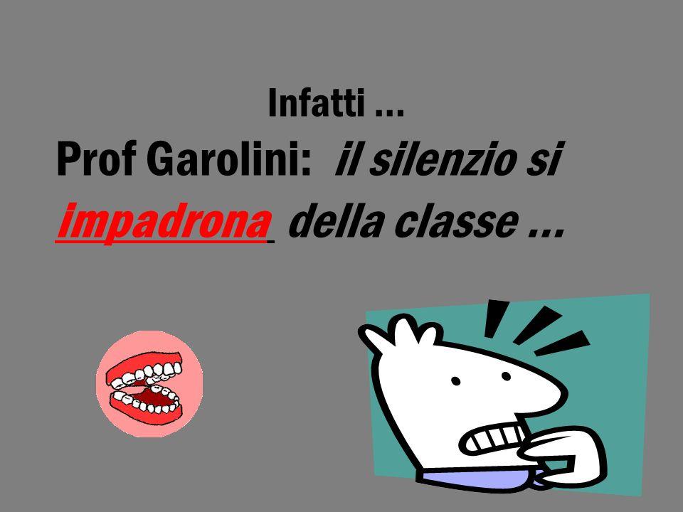 Infatti … Prof Garolini: il silenzio si impadrona della classe …