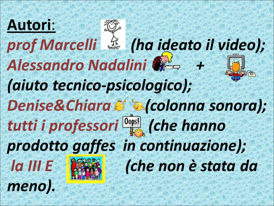 Autori: prof Marcelli (ha ideato il video); Alessandro Nadalini + (aiuto tecnico-psicologico); Denise&Chiara (colonna sonora); tutti i professori (che