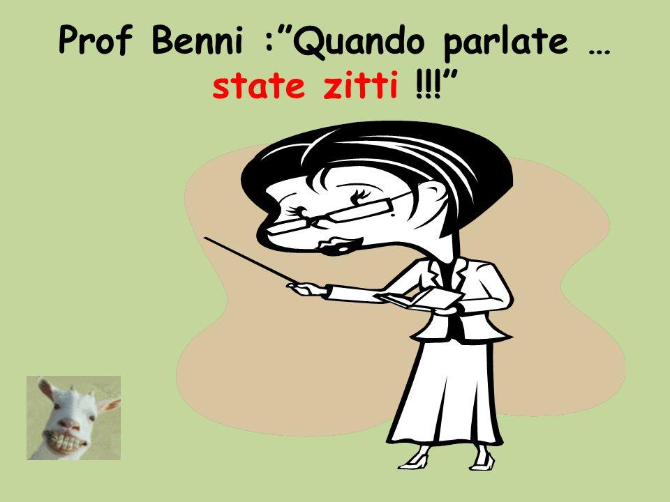 Prof Benni :Quando parlate … state zitti !!!