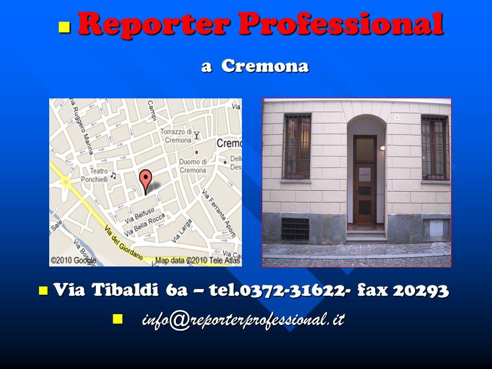 Reporter Professional Reporter Professional a Cremona a Cremona Via Tibaldi 6a – tel.0372-31622- fax 20293 Via Tibaldi 6a – tel.0372-31622- fax 20293 info@reporterprofessional.it info@reporterprofessional.it