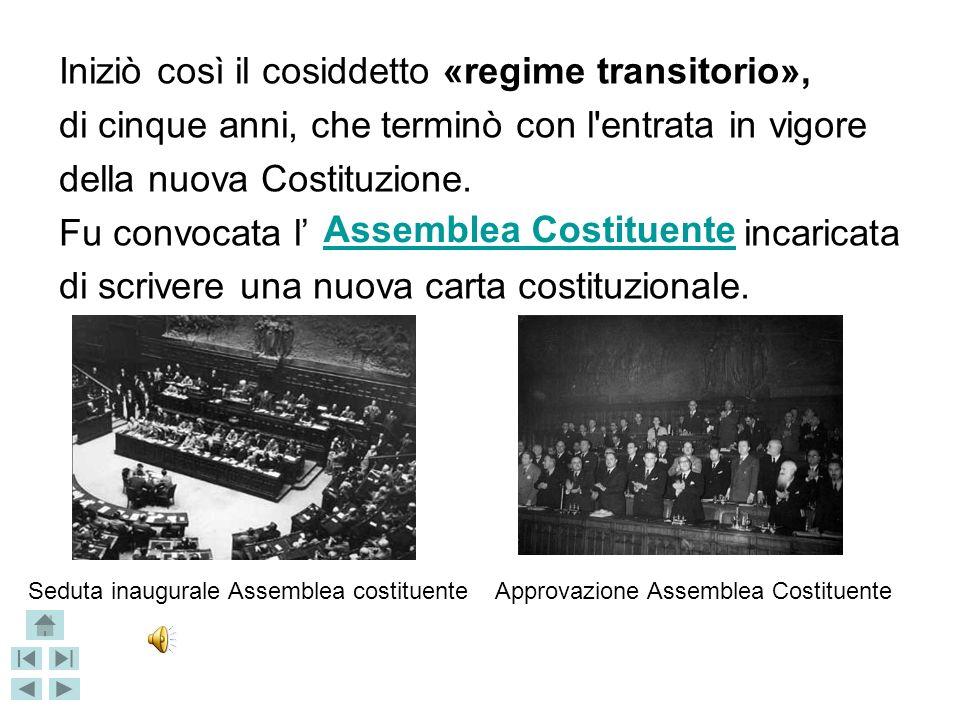 Iniziò così il cosiddetto «regime transitorio», di cinque anni, che terminò con l entrata in vigore della nuova Costituzione.