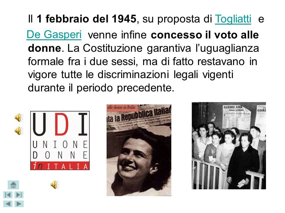 Il 1 febbraio del 1945, su proposta di e venne infine concesso il voto alle donne.