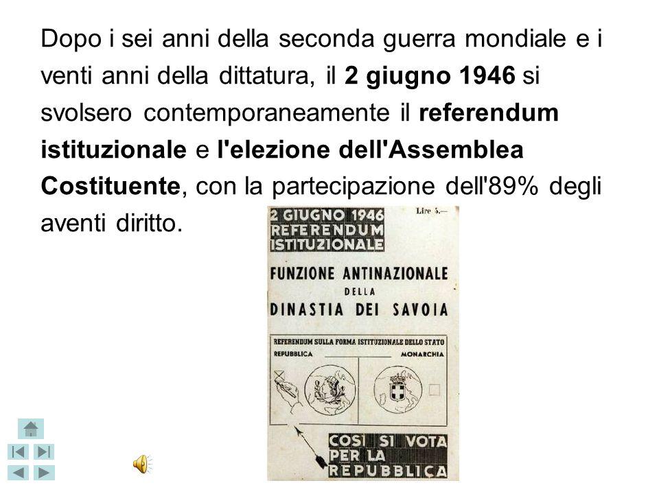 Dopo i sei anni della seconda guerra mondiale e i venti anni della dittatura, il 2 giugno 1946 si svolsero contemporaneamente il referendum istituzionale e l elezione dell Assemblea Costituente, con la partecipazione dell 89% degli aventi diritto.