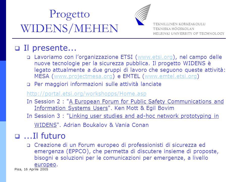 Progetto WIDENS/MEHEN Pisa, 16 Aprile 2005 Il presente... Lavoriamo con lorganizzazione ETSI (www.etsi.org), nel campo delle nuove tecnologie per la s