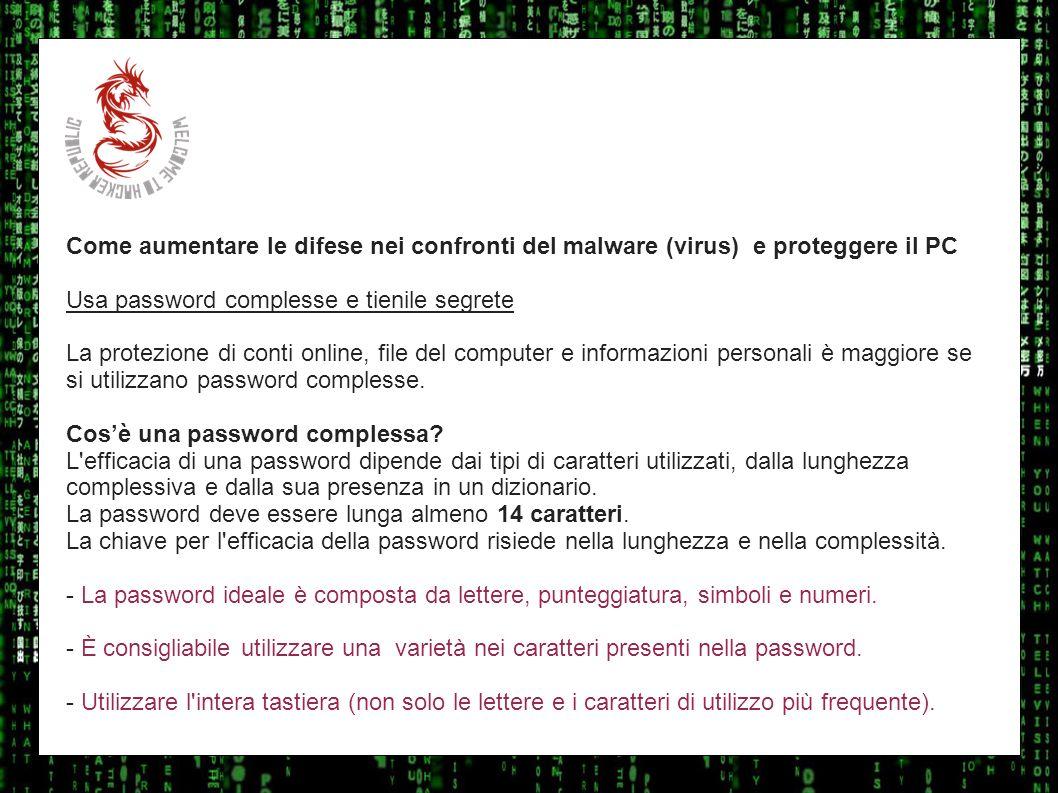 I sulla geo Come aumentare le difese nei confronti del malware (virus) e proteggere il PC Usa password complesse e tienile segrete La protezione di co