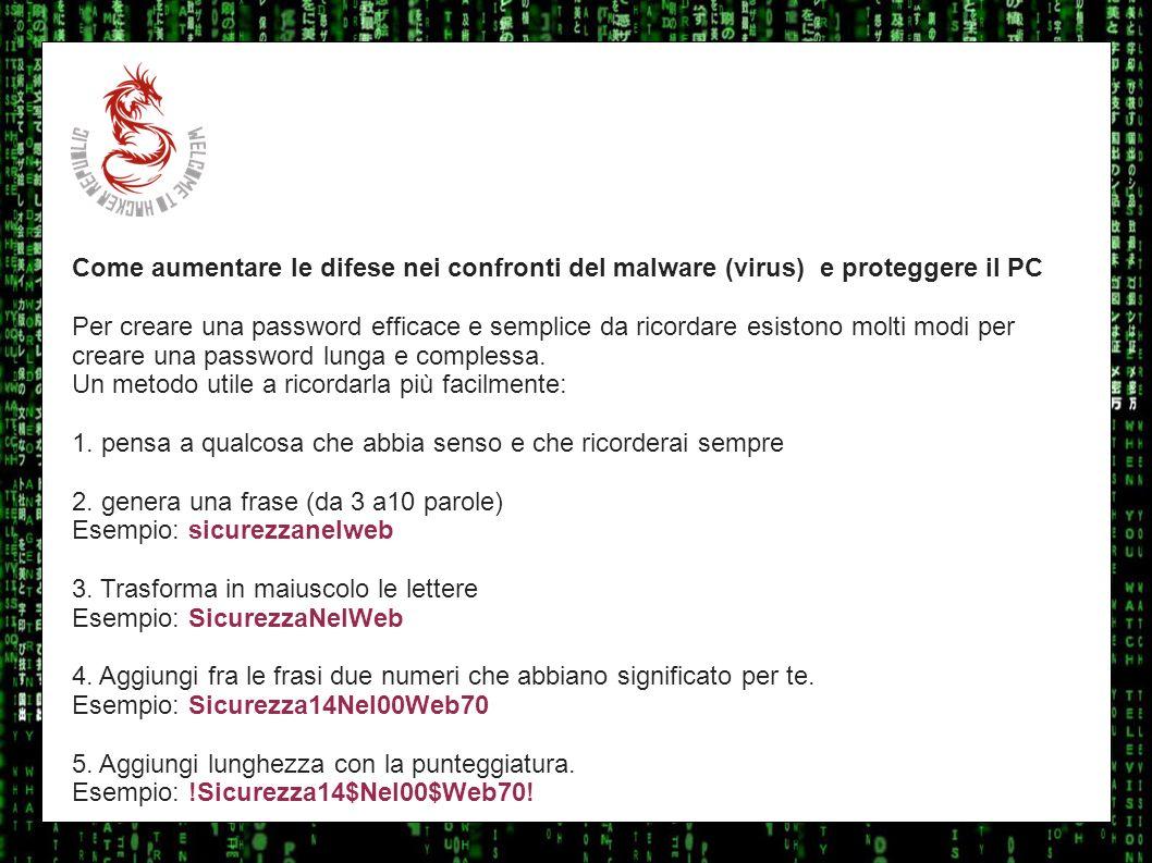 I sulla geo Come aumentare le difese nei confronti del malware (virus) e proteggere il PC Per creare una password efficace e semplice da ricordare esi