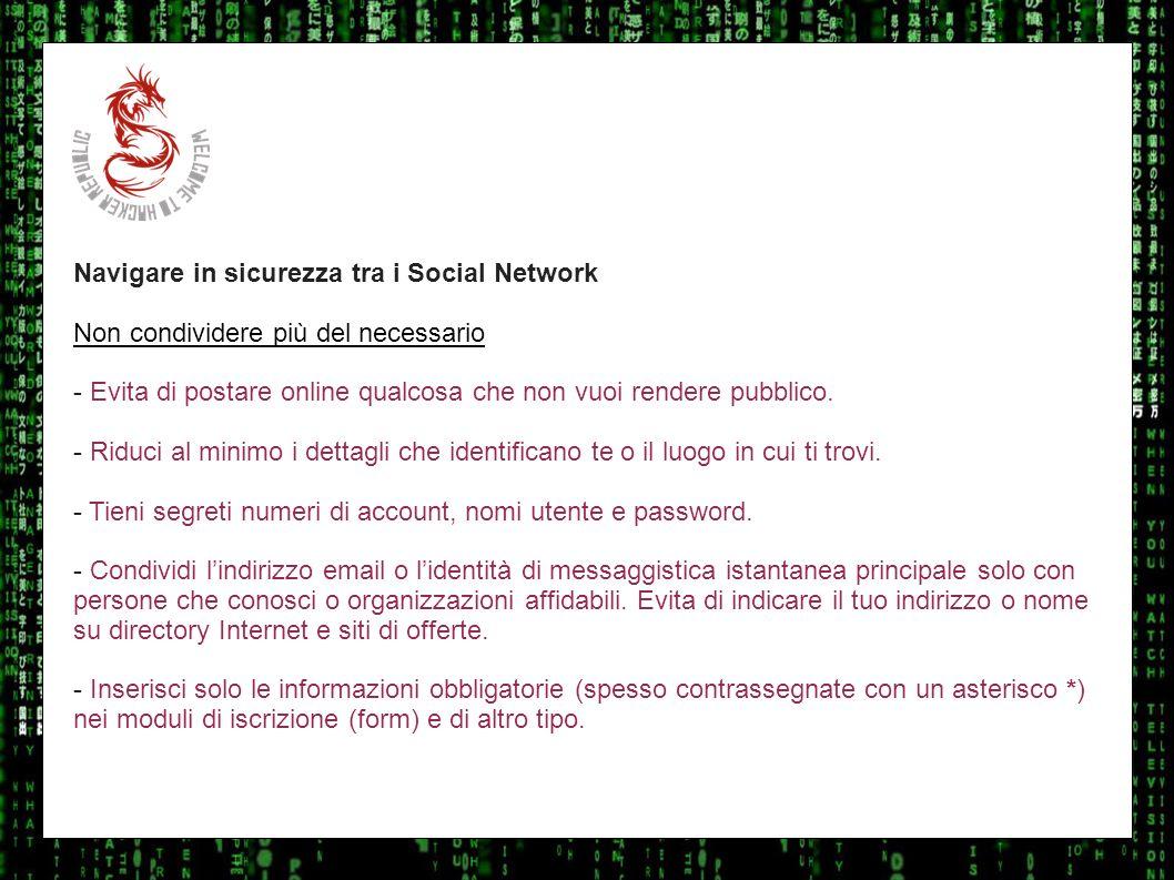 I sulla geo Navigare in sicurezza tra i Social Network Non condividere più del necessario - Evita di postare online qualcosa che non vuoi rendere pubb