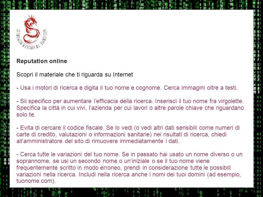 I sulla geo Reputation online Scopri il materiale che ti riguarda su Internet - Usa i motori di ricerca e digita il tuo nome e cognome. Cerca immagini