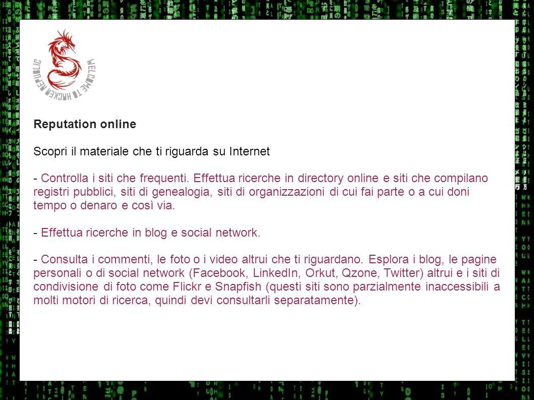 I sulla geo Reputation online Scopri il materiale che ti riguarda su Internet - Controlla i siti che frequenti. Effettua ricerche in directory online