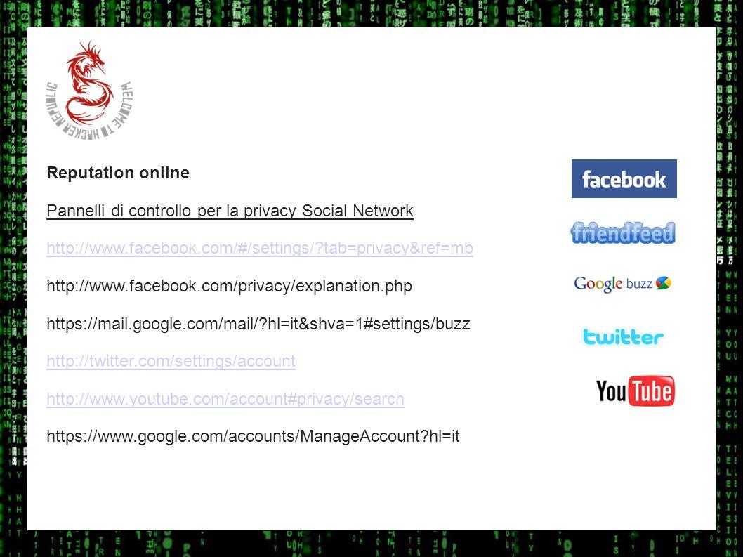 I sulla geo Reputation online Pannelli di controllo per la privacy Social Network http://www.facebook.com/#/settings/?tab=privacy&ref=mb http://www.fa