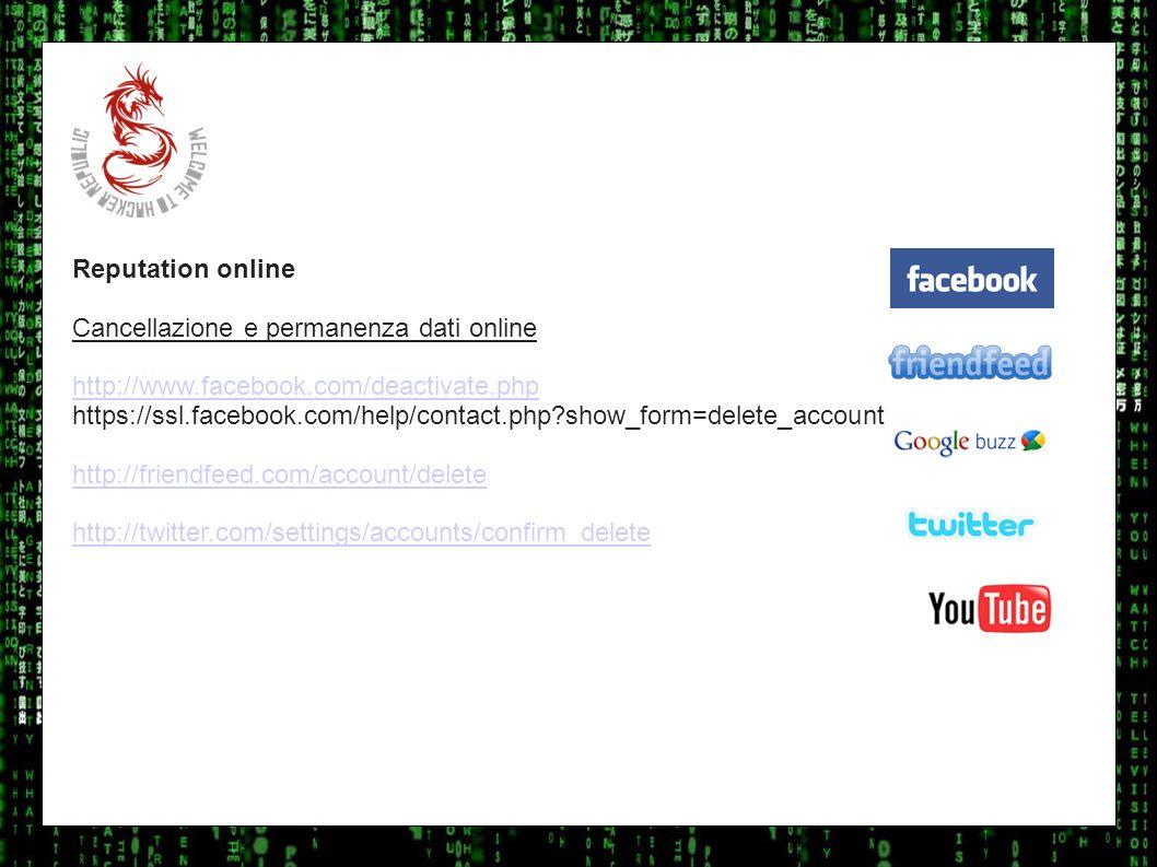 I sulla geo Reputation online Cancellazione e permanenza dati online http://www.facebook.com/deactivate.php https://ssl.facebook.com/help/contact.php?