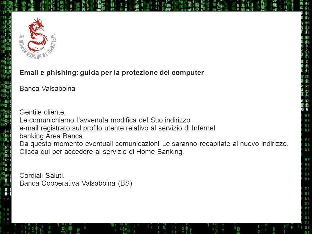 I sulla geo Email e phishing: guida per la protezione del computer Banca Valsabbina Gentile cliente, Le comunichiamo lavvenuta modifica del Suo indiri