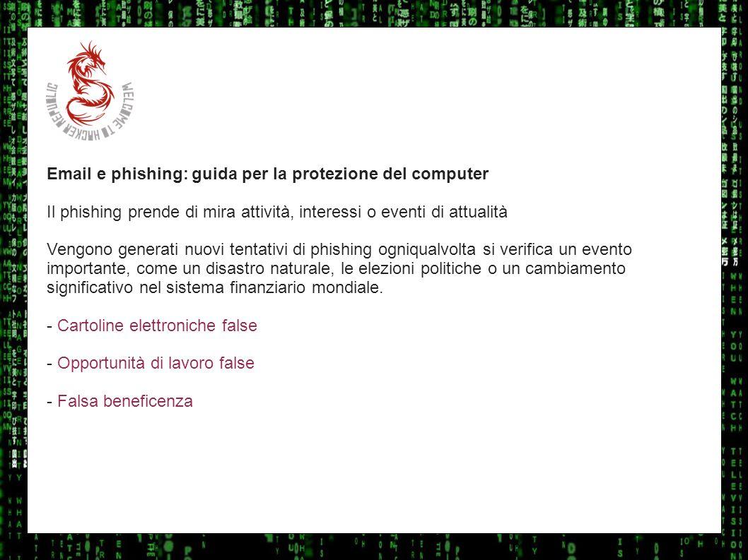I sulla geo Email e phishing: guida per la protezione del computer Il phishing prende di mira attività, interessi o eventi di attualità Vengono genera