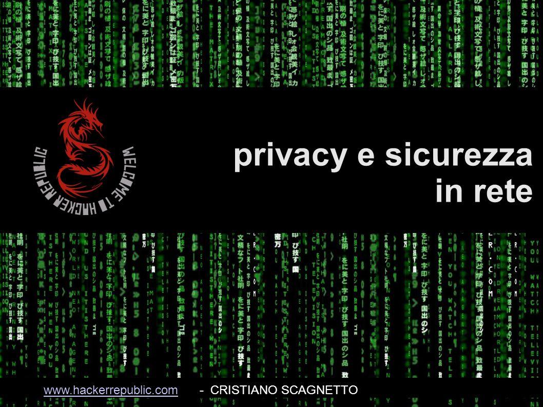 privacy e sicurezza in rete www.hackerrepublic.comwww.hackerrepublic.com- CRISTIANO SCAGNETTO