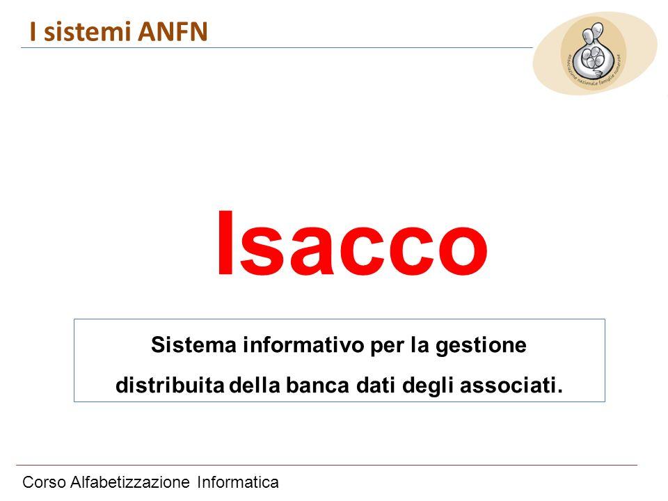 Corso Alfabetizzazione Informatica I sistemi ANFN Isacco Sistema informativo per la gestione distribuita della banca dati degli associati.