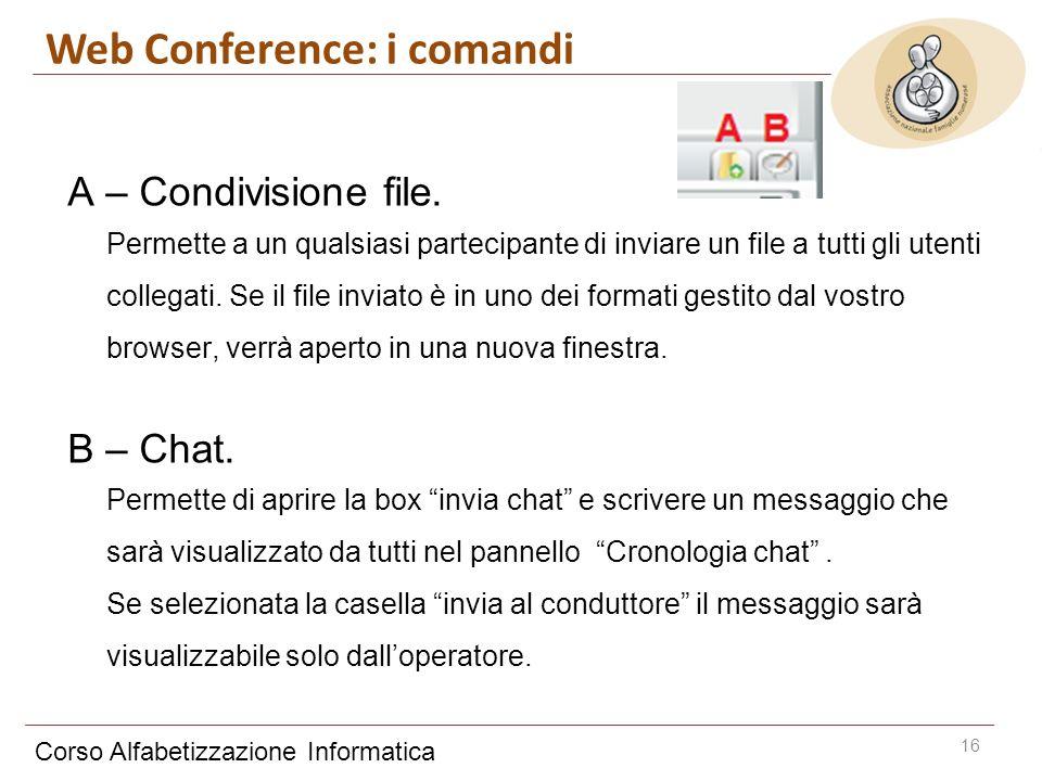 Corso Alfabetizzazione Informatica 16 A – Condivisione file. Permette a un qualsiasi partecipante di inviare un file a tutti gli utenti collegati. Se