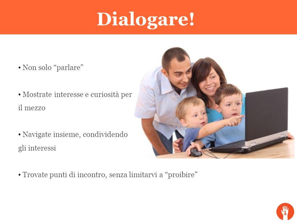 Dialogare! Non solo parlare Mostrate interesse e curiosità per il mezzo Navigate insieme, condividendo gli interessi Trovate punti di incontro, senza