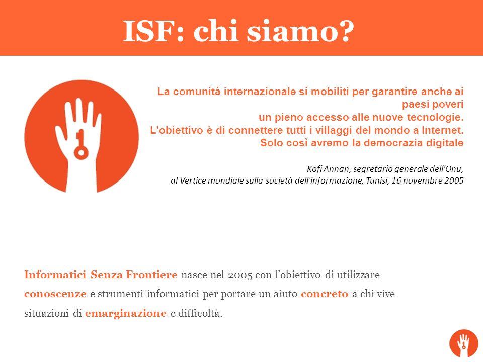 ISF: chi siamo? La comunità internazionale si mobiliti per garantire anche ai paesi poveri un pieno accesso alle nuove tecnologie. Lobiettivo è di con