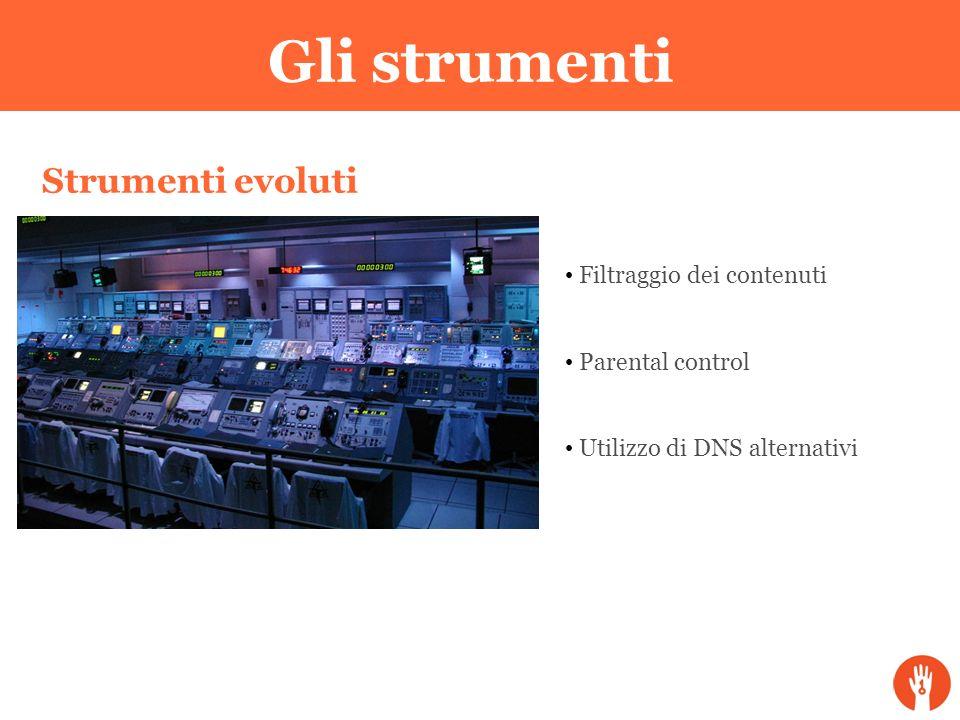 Gli strumenti Strumenti evoluti Filtraggio dei contenuti Parental control Utilizzo di DNS alternativi